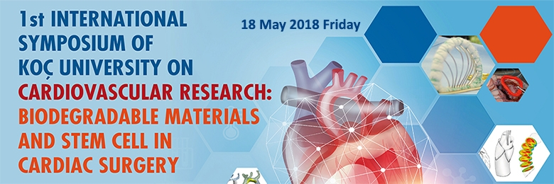 Koç Üniversitesi - Sempozyum - 18 Mayıs 2018 - Biodegradable materials adn Stem Cell in CVS