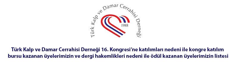 Türk Kalp ve Damar Cerrahisi Derneği 16. Kongresi'ne katılımları nedeni ile kongre katılım bursu kazanan üyelerimizin ve dergi hakemlikleri nedeni ile ödül kazanan üyelerimizin listesi