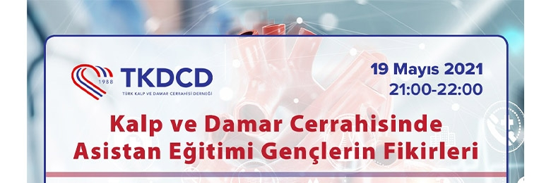 TKDCD-19 Mayıs Kalp ve Damar Cerrahisinde Asistan Eğitimi Gençlerin Fikirleri